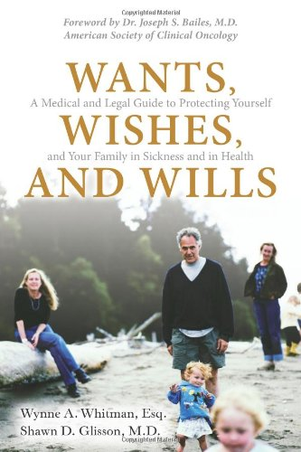 9780131568983: Wants, Wishes, and Wills: A Medical and Legal Guide to Protecting Yourself and Your Family in Sickness and in Health