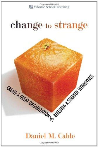 9780131572225: Change to Strange: Create a Great Organization by Building a Strange Workforce
