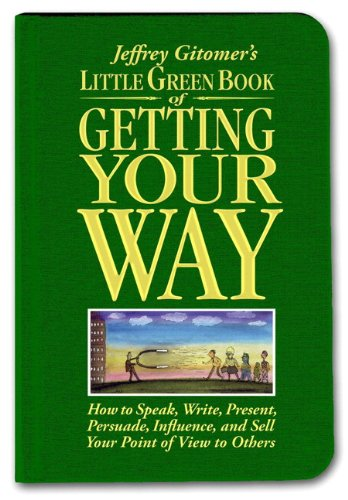 9780131576070: Little Green Book of Getting Your Way: How to Speak, Write, Present, Persuade, Influence, and Sell Your Point of View to Others (Jeffrey Gitomer's Little Books)