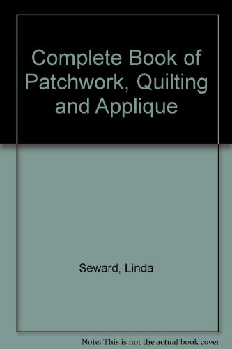 9780131576940: Complete Book of Patchwork, Quilting and Applique