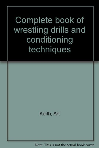 9780131580978: Complete book of wrestling drills and conditioning techniques
