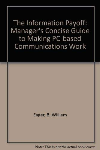The Information Payoff: The Manager's Concise Guide: Eager, William