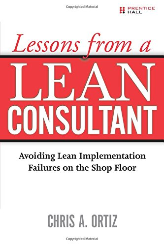 9780131584631: Lessons from a Lean Consultant: Avoiding Lean Implementation Failures on the Shop Floor
