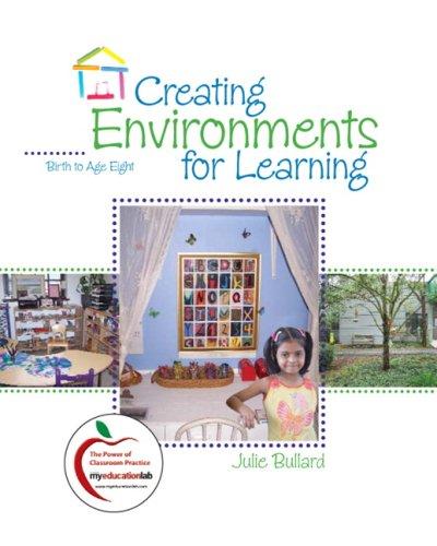Creating Environments for Learning : Birth to: Julie Bullard