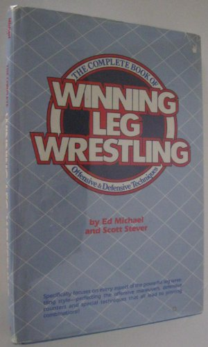 9780131586260: The Complete Book of Winning Leg Wrestling: Offensive and Defensive Techniques