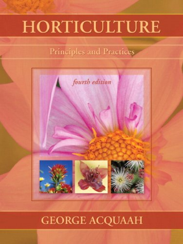 Horticulture: Principles and Practices (4th Edition): by
