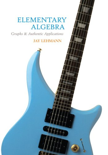 Elementary Algebra: Graphs and Authentic Applications Value: Jay Lehmann