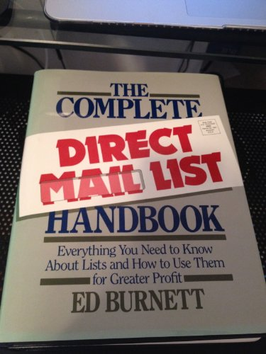 Complete Direct Mail List Handbook: Everything You Need To Know About Lists And How To Use Them For