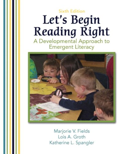 Let's Begin Reading Right: A Developmental Approach to Emergent Literacy (6th Edition) (0131595024) by Marjorie V. Fields; Lois Groth; Katherine Spangler
