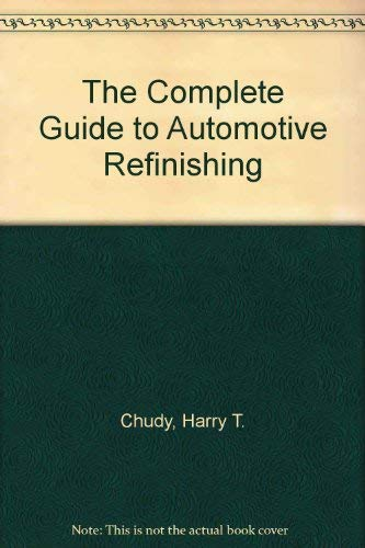 9780131598072: The Complete Guide to Automotive Refinishing