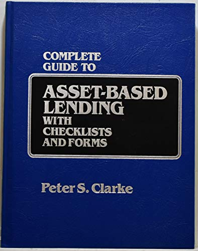 9780131598317: Complete Guide to Asset-based Lending: With Checklists and Forms