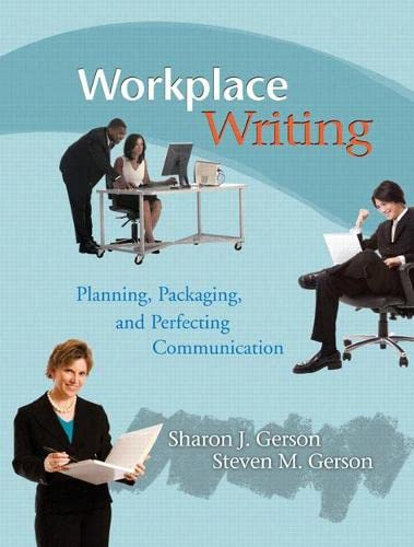 Workplace Writing: Planning, Packaging, and Perfecting Communication: Sharon Gerson, Steven