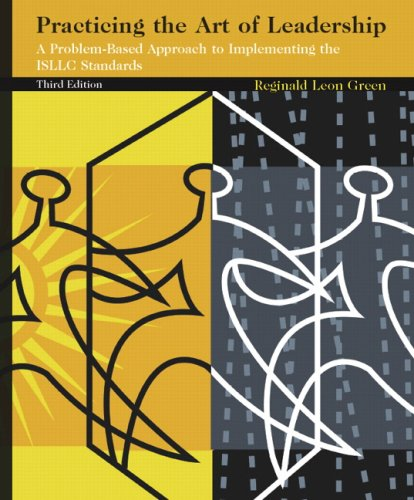 9780131599734: Practicing the Art of Leadership: A Problem-Based Approach to Implementing the ISLLC Standards (3rd Edition)