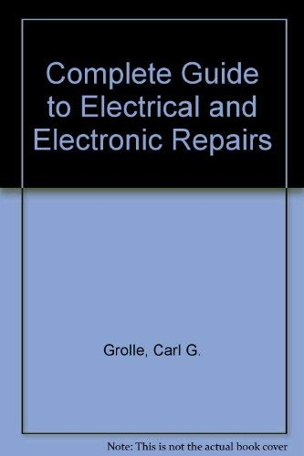 9780131600027: Complete Guide to Electrical and Electronic Repairs