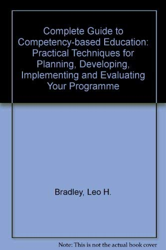 9780131600782: Complete Guide to Competency-Based Education: Practical Techniques for Planning, Developing, Implementing, and Evaluating Your Program