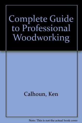 9780131601932: Complete Guide to Professional Woodworking: Including Projects and Schematics