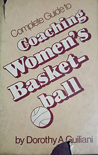 Complete Guide to Coaching Women's Basketball: Dorothy A. Guiliani