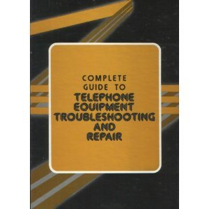 9780131607972: The Complete Guide to Telephone Equipment Troubleshooting and Repair