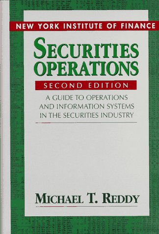 9780131610446: Securities Operations: A Guide to Operations and Information Systems in the Securities Industry