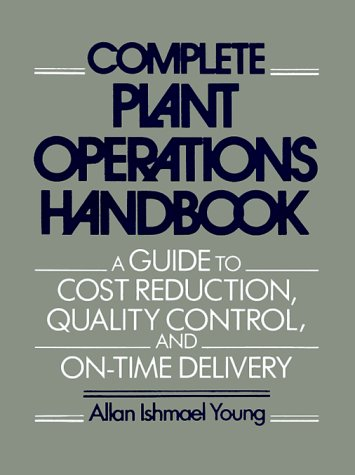 9780131614314: Complete Plant Operations Handbook: A Guide to Cost Reduction, Quality Control, and On-Time Delivery