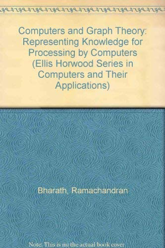9780131616059: Computers and Graph Theory: Representing Knowledge for Processing by Computers (Ellis Horwood Series in Computers & Their Applications)