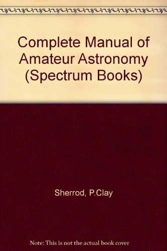 9780131621077: A Complete Manual of Amateur Astronomy: Tools and Techniques for Astronomical Observations