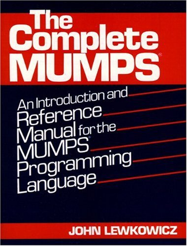 9780131621251: The Complete MUMPS: An Introduction and Reference Manual for the MUMPS Programming Language