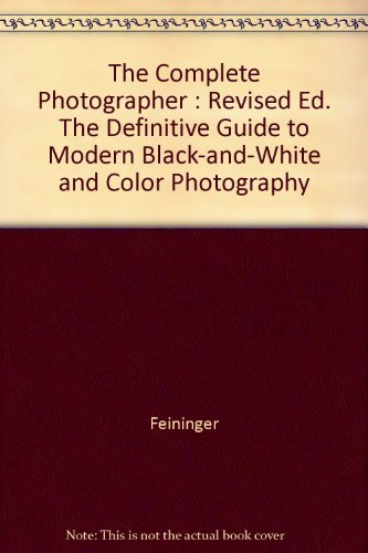 9780131622227: The Complete Photographer: The Definitive Guide to Modern Black-and-White and Color Photography