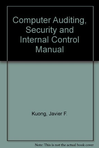 Computer Auditing, Security and Internal Control Manual: Kuong, Javier F.