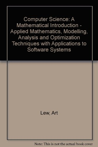 9780131640627: Computer Science: A Mathematical Introduction - Applied Mathematics, Modelling, Analysis and Optimization Techniques with Applications to Software Systems (Occupational Ethics Series)