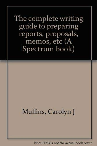 9780131646650: The complete writing guide to preparing reports, proposals, memos, etc (A Spectrum book)