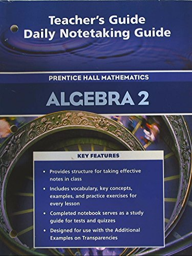 9780131655621: Prentice Hall Mathematics, Algebra 2. Teacher's Guide Daily Notetaking Guide. 9780131655621, 0131655620.