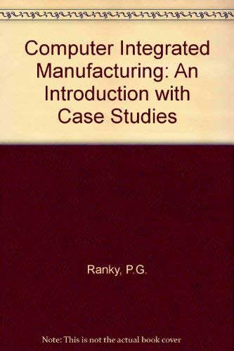 Computer Integrated Manufacturing: An Introduction with Case: Ranky, P.G.