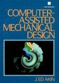 Computer Assisted Mechanical Design: J. Ed Akin