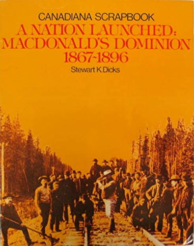 9780131673793: A nation launched: Macdonald's Dominion, 1867-1896 (Canadiana scrapbook series)