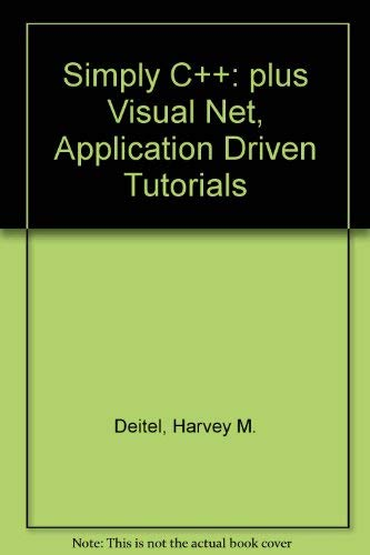 9780131674448: Simply C++: plus Visual Net, Application Driven Tutorials