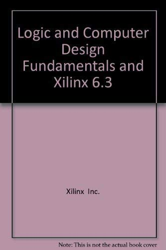 9780131678491: Logic and Computer Design Fundamentals  & XILINX 6.3 Student Edition (3rd Edition)