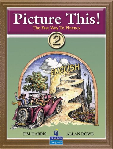 Picture This! 2: Learning English Through Pictures (Bk. 2) (9780131703391) by Tim Harris; Allan Rowe