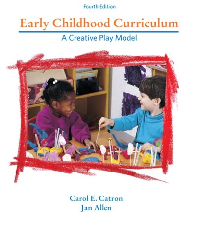 Early Childhood Curriculum: A Creative Play Model: Carol E. Catron,