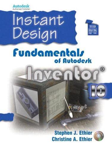 Instant Design: Fundamentals of Autodesk Inventor 10: Stephen Ethier, Christine