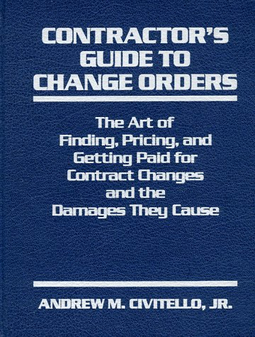 9780131715882: Contractor's Guide to Change Orders: The Art of Finding, Pricing, and Getting Paid for Contract Changes and the Damages They Cause