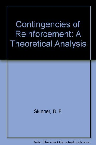 Contingencies of Reinforcement; A Theoretical Analysis (0131717286) by Skinner, B. F.