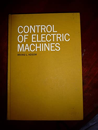 Control of Electric Machines (Prentice-Hall series in: Kosow, Irving L.