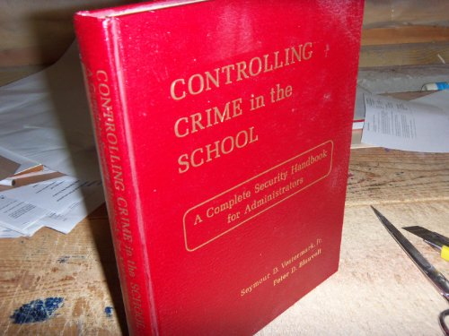 9780131718685: Controlling crime in the school: A complete security handbook for administrators