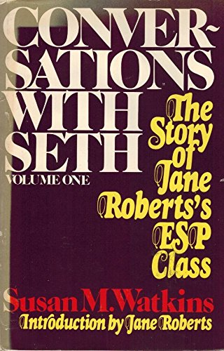Conversations With Seth, Volume One: The Story of Jane Roberts's ESP Class: Watkins, Susan M.;...
