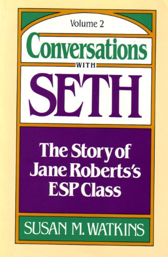 Conversations with Seth : The Story of Jane Roberts' ESP Class (Vol. II)