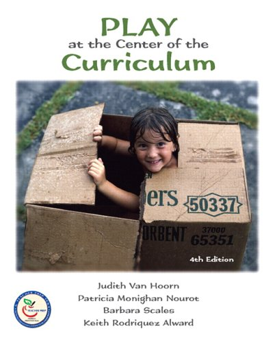 Play at the Center of the Curriculum (4th Edition): Alward, Keith R., Scales, Barbara R, Nourot, ...
