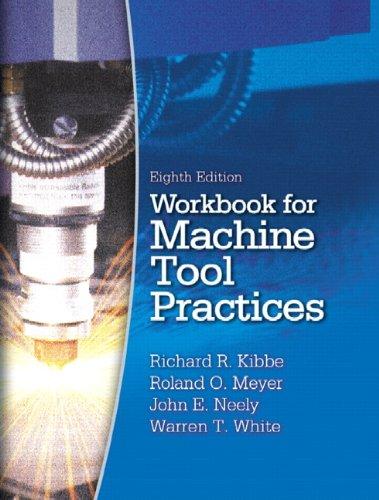 Workbook for Machine Tool Practices: Richard R. Kibbe