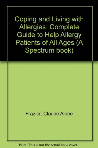 9780131723047: Coping and Living with Allergies: Complete Guide to Help Allergy Patients of All Ages (A Spectrum book)