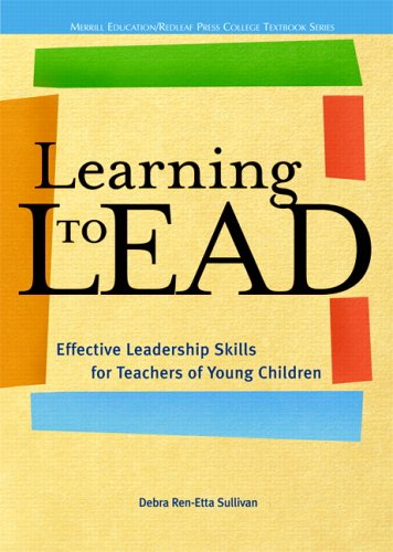 9780131727908: Learning to Lead: Effective Leadership Skills for Teachers of Young Children (Redleaf Press Series) (Merrill Education/Redleaf Press College Textbook)